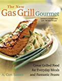 Sinnes, A. Cort: The New Gas Grill Gourmet: Great Grilled Food For Everyday Meals And Fantastic Feats