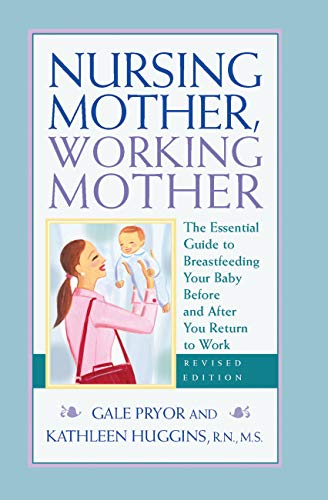 nursing-mother-working-mother-revised-the-essential-guide-to-breastfeeding-your-baby-before-and-after-your-return-to-work