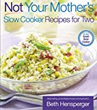 Hensperger, Beth: Not Your Mother&#39;s Slow Cooker Recipes for Two: For the Small Slow Cooker