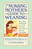 Huggins, Kathleen: The Nursing Mother&#39;s Guide to Weaning: How to Bring Breastfeeding to a Gentle Close and How to Decide When the Time Is Right