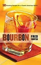 Bourbon: 50 Rousing Recipes for a Classic…