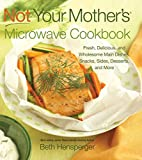 Hensperger, Beth: Not Your Mother's Microwave Cookbook: Fresh, Delicious, and Wholesome Main Dishes, Snacks, Sides, Desserts, and More (Not Your Mothers) (NYM Series)