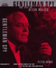 Grose, Peter: Gentleman Spy: The Life of Allen Dulles
