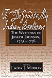 Johnson, Joseph: To Do Good to My Indian Brethren: The Writings of Joseph Johnson 1751-1776