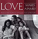 Gillespie, Peggy: Love Makes a Family: Portraits of Lesbian, Gay, Bisexual, and Transgender Parents and Their Families