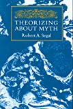 Segal, Robert A.: Theorizing About Myth