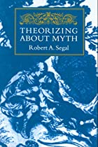 Theorizing About Myth by Robert A. Segal