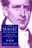 Crocker, Matthew H.: The Magic of the Many: Josiah Quincy and the Rise of Mass Politics in Boston, 1800-1830