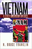 H. Bruce Franklin: Vietnam and Other American Fantasies (Culture, Politics, and the Cold War)