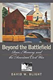 Blight, David W.: Beyond the Battlefield: Race, Memory, and the American Civil War