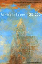 Painting in Boston 1950-2000: 1950-2000 by…