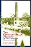 Clark, Christopher: The Communitarian Moment: The Radical Challenge of the Northampton Association