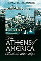 The Athens of America: Boston, 1825-1845 by…