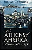 O'Connor, Thomas H.: The Athens of America: Boston, 1825-1845