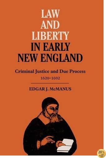 TLaw and Liberty in Early New England: Criminal Justice and Due Process, 1620-1692
