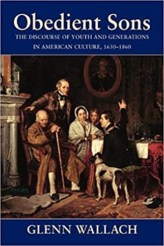 obedient-sons-the-discourse-of-youth-and-generations-in-american-culture-1630-1860