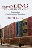 Beth Luey: Expanding the American Mind: Books and the Popularization of Knowledge