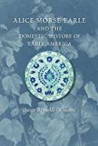 Alice Morse Earle and the Domestic History…