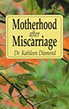 Motherhood After Miscarriage by Kathleen…