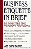 Sabath, Ann Marie: Business Etiquette in Brief: The Competitive Edge for Today's Professional