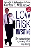 Gordon K. Williamson: Low Risk Investing: How to Get a Good Return on Your Money Without Losing Any Sleep