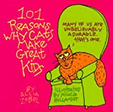 Zobel-Nolan, Allia: 101 Reasons Why Cats Make Great Kids