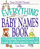 Rogak, Lisa: The Everything Baby Names Book: Everything You Need to Know to Pick the Perfect Name for Your Baby