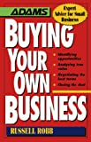 Robb, Russell: Buying Your Own Business: Identifying Opportunities, Analyzing True Value, Negotiating the Best Terms, Closing the Deal