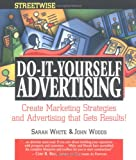 White, Sarah: Streetwise Do-It-Yourself Advertising: Create Great Ads, Promotions, Direct Mail, and Marketing Strategies That Will Send Your Sales oaring