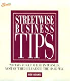Adams, Bob: Streetwise Business Tips: 200 Ways to Get Ahead in Business, Most of Which I Learned the Hard Way.