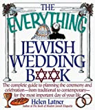 Latner, Helen: The Everything Jewish Wedding Book: The Complete Guide to Planning the Ceremony and Celebration--From Traditional to Contemporary--For the Most Important Day of Your Life
