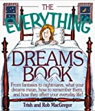 Macgregor, T. J.: The Everything Dreams Book: From Fantasies to Nightmares, What Your Dreams Mean, How to Remember Them, and How They Affect Your Everyday Life