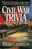 Garrison, Webb: Civil War Trivia and Fact Book