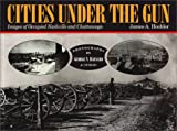 Hoobler, James A.: Cities under the Gun: Images of Occupied Nashville and Chattanooga