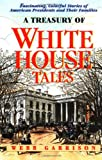 Garrison, Webb: A Treasury of White House Tales: Fascinating, Colorful Stories of American Presidents and Their Families