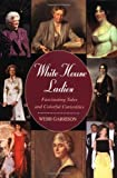Webb Garrison: White House Ladies: Fascinating Tales and Colorful Curiosities