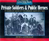 Bagby, Milton: Private Soldiers and Public Heroes: An American Album of the Common Man&#39;s Civil War