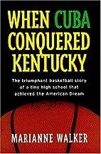 When Cuba Conquered Kentucky: The Triumphant…