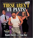 Butler, Daniel R.: These Aren&#39;t My Pants: The Dumbest and Dimmest from the Files of America&#39;s Dumbest Criminals