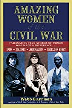 Amazing Women of the Civil War: Fascinating…