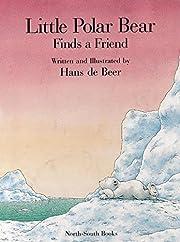 Little Polar Bear Finds a Friend by Hans de…