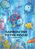 Marcus Pfister: Rainbow Fish to the Rescue! (Rainbow Fish Series)