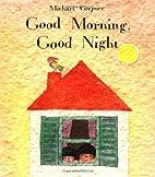 Good Morning, Good Night by Michael Grejniec