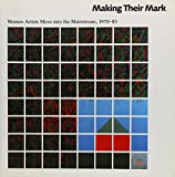 Rosen, Randy: Making Their Mark: Women Artists Move into the Mainstream, 1970-85