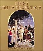 Piero Della Francesca by Ronald Lightbown