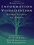 Card, Stuart K.: Readings in Information Visualization: Using Vision to Think