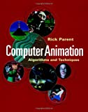 Parent, Rick: Computer Animation: Algorithms and Techniques