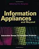Bergman, Eric: Information Appliances and Beyond: Interactive Design for Consumer Products