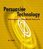Fogg, B. J.: Persuasive Technology: Using Computers to Change What We Think and Do