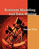 Pyle, Dorian: Business Modeling and Data Mining